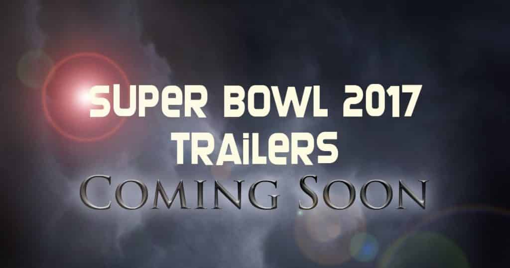 Super Bowl Trailers 2017